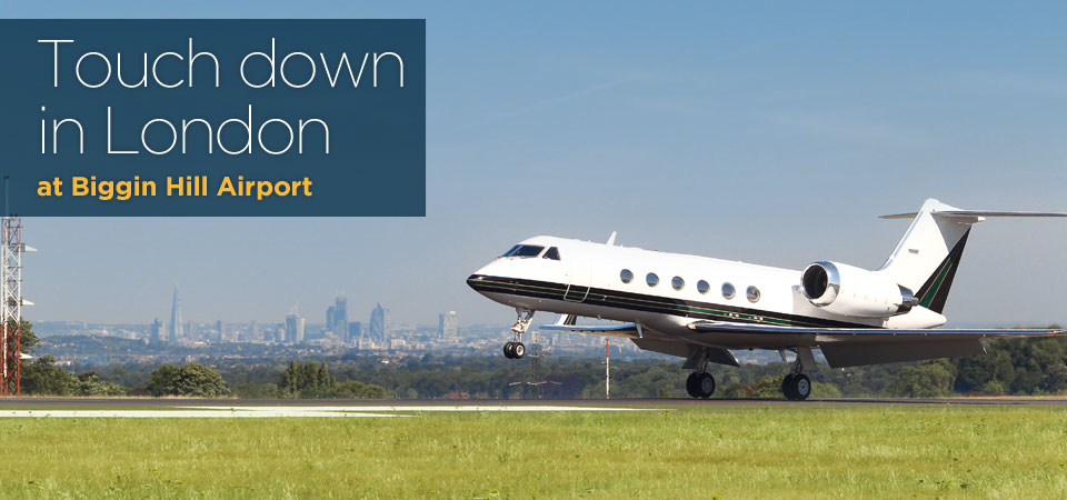 Touch down in London from Biggin Hill Airport